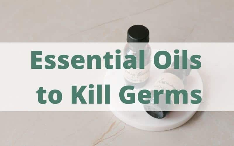 Essential Oils to Kill Germs
